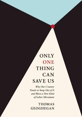 Only One Thing Can Save Us By Geoghegan, Thomas